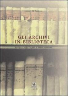 Gli archivi in biblioteca. Storia, gestione e descrizione - Andrea De Pasquale - copertina