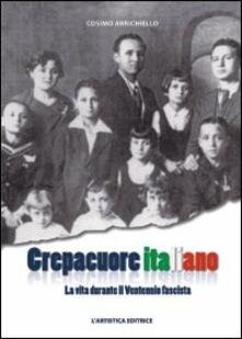 Crepacuore italiano. La vita durante il ventennio fascista - Cosimo Arrichiello - copertina
