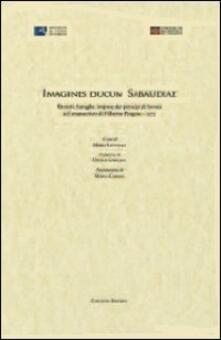 Imagines Ducum Sabaudiae. Ritratti, battaglie, imprese dei principi di Savoia nel manoscritto di Filiberto Pingone (1572) - copertina