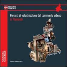 Percorsi di valorizzazione del commercio urbano in Piemonte. Con DVD - Corrado Rinaudo,Carlo Salvadore - copertina