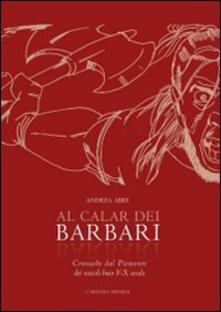 Al calar dei barbari. Cronache dal Piemonte dei «secoli bui» V-X secolo d.C. - Andrea Abre - copertina
