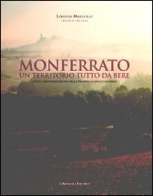 Monferrato un territorio tutto da bere. I vini a denominazione della provincia di Alessandria - Lorenzo Marinello - copertina