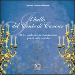 Il ballo del conte di Cavour 1861... quella sera si consumarono più di mille candele...