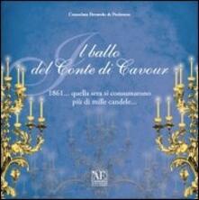 Il ballo del conte di Cavour 1861... quella sera si consumarono più di mille candele... - Consolata Beraudo di Pralormo - copertina