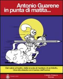 Antonio Guarene in punta di matita.... Ediz. illustrata - copertina