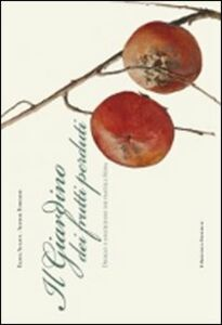 Il giardino dei frutti perduti. Disegni e descrizioni dei fratelli Roda