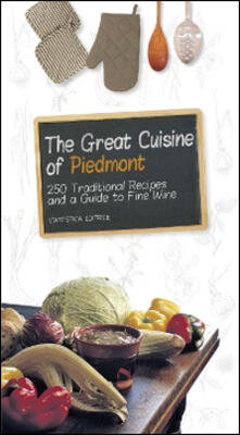 The great cuisine of Piedmont. 250 traditional recipes and a guide to fine wine - copertina
