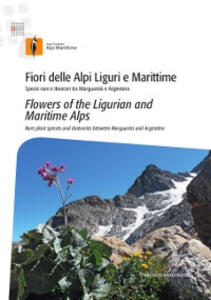Fiori delle Alpi Liguri e Maritime. Specie rare e itinerari tra Marguareis e Argentera-Flowers of the ligurian and maritime Alps. Rare palnt species and itineraries between Marguareis and Argentera