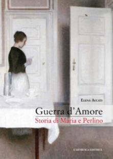 Guerra d'amore. Storia di Maria e Perlino - Elena Accati - copertina