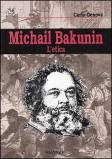Michail Bakunin. L'etica - Carlo Genova - copertina