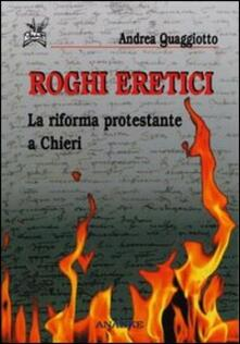 Roghi eretici. La riforma protestante a Chieri - Andrea Quaggiotto - copertina