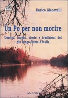 Un Po per non morire. Uomini, luoghi, storie e tradizioni del più lungo fiume d'Italia - Enrico Giacovelli - copertina