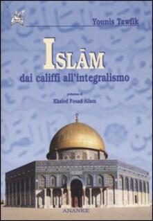 Islam. Dai califfi all'integralismo - Younis Tawfik - copertina
