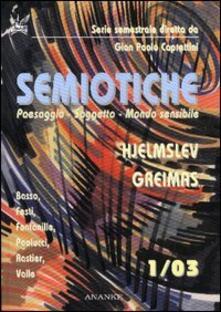 Semiotiche. Vol. 1: Hjelmslev, Greimas. Paesaggio, soggetto, mondo sensibile. - copertina