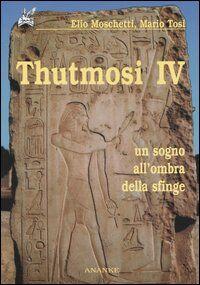 Thutmosi IV. Un sogno all'ombra della sfinge