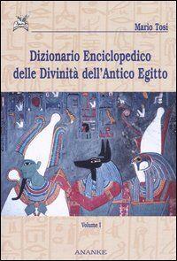 Dizionario enciclopedico delle divinità dell'antico Egitto. Vol. 1