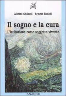 Il sogno e la cura. L'istituzione come soggetto vivente - Alberto Ghilardi,Ermete Ronchi - copertina