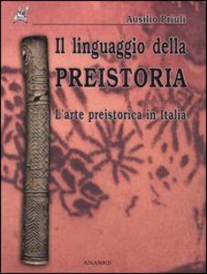 Il linguaggio della preistoria. L'arte preistorica in Italia