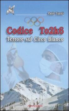 Codice To2k6. Terrore sul circo bianco - Paolo Turati - copertina