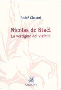 Nicolas de Stael. La vertigine del visibile