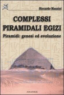 Complessi piramidali egizi. Vol. 1: Piramidi. Genesi ed evoluzione. - Riccardo Manzini - copertina