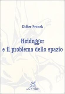 Heidegger e il problema dello spazio - Didier Franck - copertina
