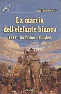 La marcia dell'elefante bianco. 1911, da Torino a Bangkok