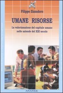 Umane risorse. La valorizzazione del capitale umano nelle aziende del XXI secolo - Filippo Zizzadoro - copertina