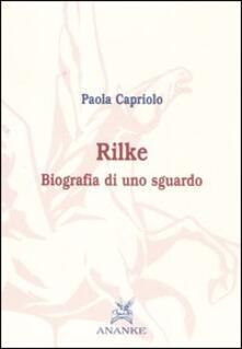 Rilke. Biografia di uno sguardo - Paola Capriolo - copertina