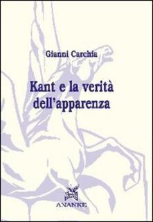 Kant e la verità dell'apparenza - Gianni Carchia - copertina