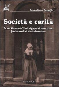 Società e carità. Da San Vincenzo de' Paoli ai gruppi di volontariato. Quattro secoli di storia vincenziana