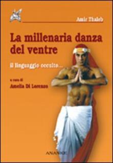 La millenaria danza del ventre. Il linguaggio occulto - Amir Thaleb - copertina