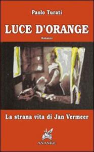 Luce d'orange. La strana vita di Jan Vermeer
