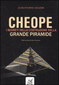 Cheope. I segreti della costruzione della grande piramide