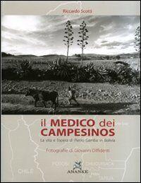 Il medico dei campesinos. La vita e l'opera di Pietro Gamba in Bolivia