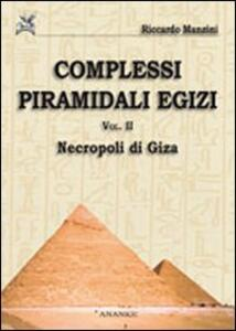 Complessi piramidali egizi. Vol. 2: Neropoli di Giza.