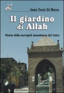 Il giardino di Allah. Storia della necropoli musulmana del Cairo