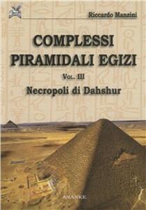 Complessi piramidali egizi. Vol. 3: Necropoli di Dahshur.