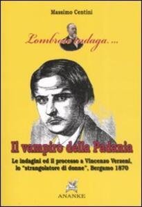 Il vampiro della Padania. Le indagini e il processo a Vincenzo Verzeni, lo «strangolatore di donne», Bergamo 1870