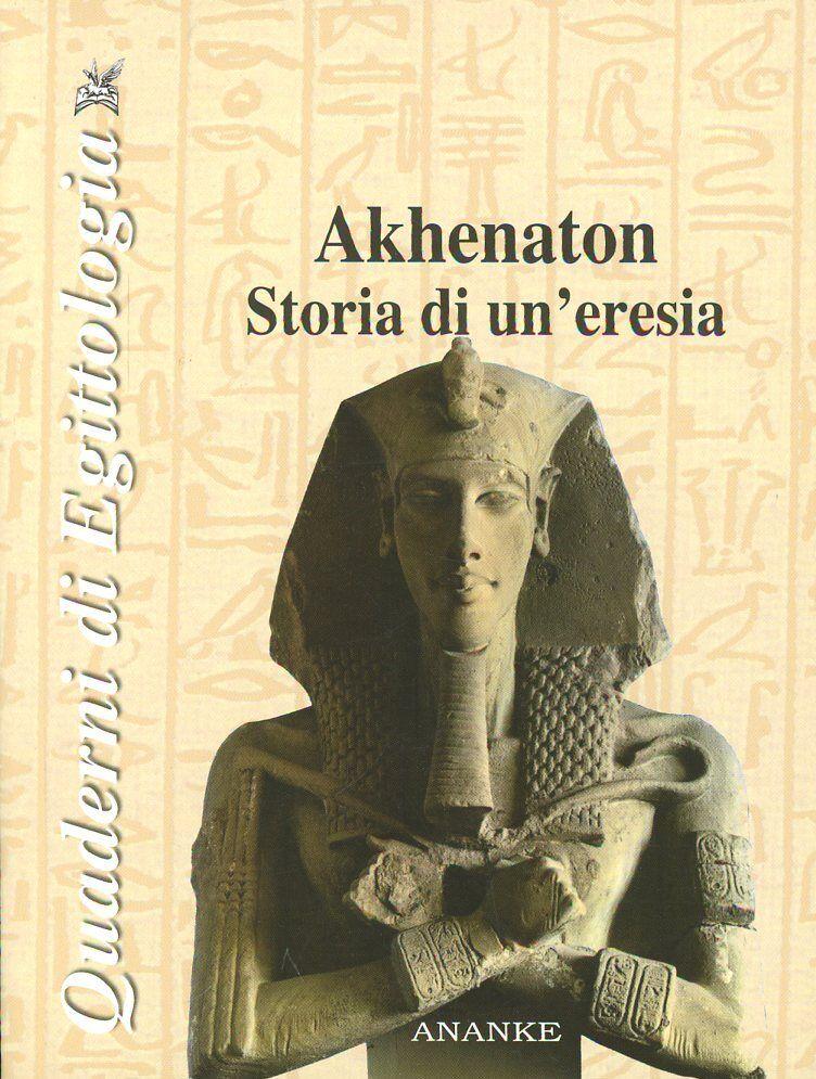 Akhenaton. Storia di un'eresia