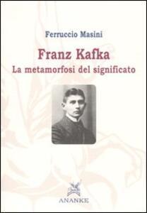 Franz Kafka. La metamorfosi del significato