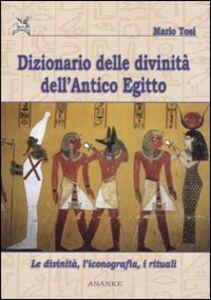 Libro Dizionario delle divinità dell'antico Egitto. Le divinità, l'iconografia, i rituali Mario Tosi