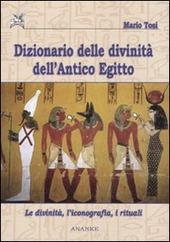 Dizionario delle divinità dell'antico Egitto. Le divinità, l'iconografia, i rituali