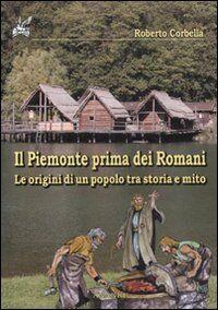 Il Piemonte prima dei romani. Le origini di un popolo tra storia e mito