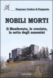 Nobili morti. Il Monferrato, le crociate, la setta degli assassini