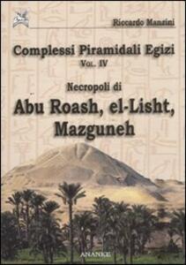 Complessi piramidali egizi. Vol. 4: Necropoli di Abu Roash, El-Lisht, Mazguneh. - Riccardo Manzini - copertina