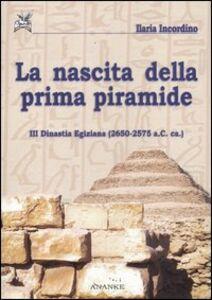 La nascita della prima piramide. III dinastia egiziana (2650-2575 a. C. ca.)
