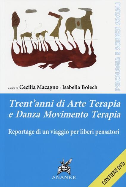 Trent'anni di arte terapia e danza movimento terapia. Reportage di un viaggio per liberi pensatori. Con DVD - copertina