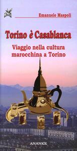 Torino è Casablanca. Viaggio nella cultura marocchina a Torino