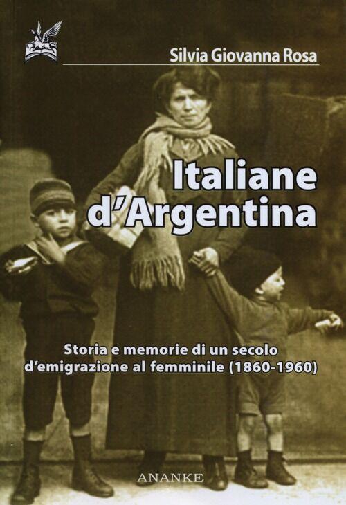 Italiane d'Argentina. Storie e memorie di un secolo d'emigrazione al femminile (1860-1960)